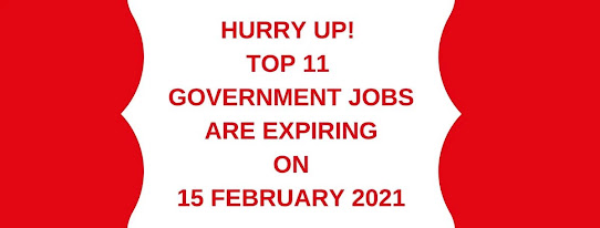 TOP 11 Government Jobs Are Expiring On 15 February 2021