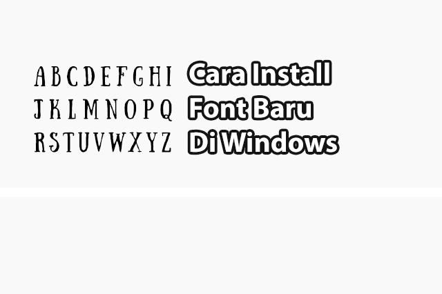 Cara Install Font di Windows Dengan Mudah