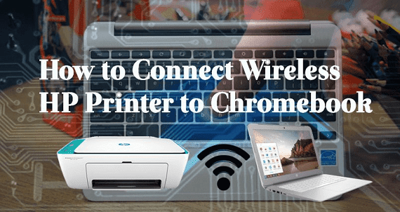 How to Connect Wireless HP Printer to Your Chromebook