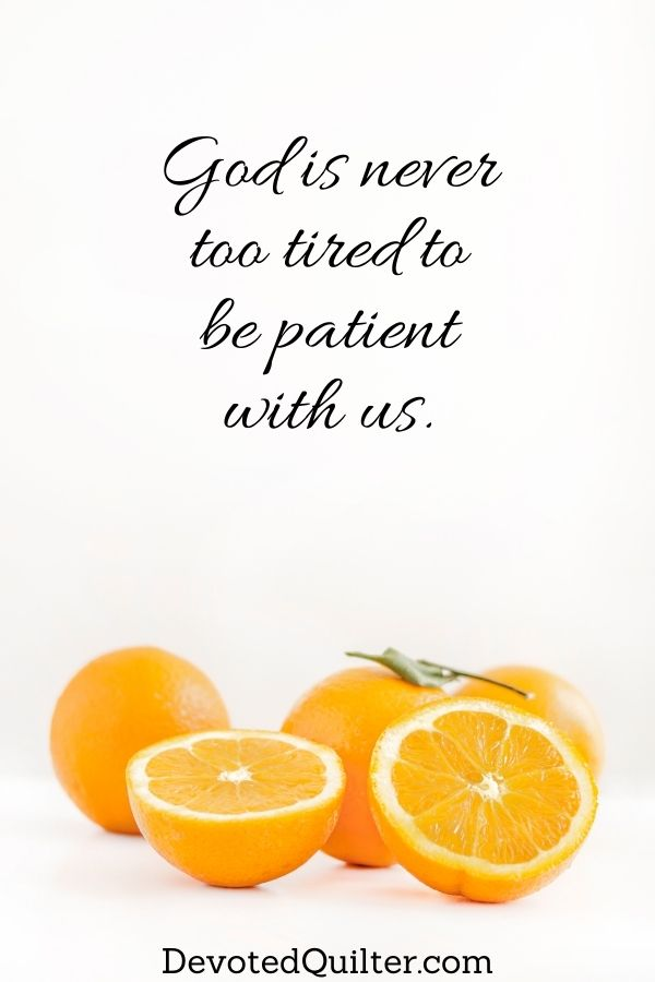 God is never too tired to be patient with us | DevotedQuilter.com