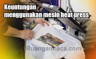 Keuntungan menggunakan mesin heat press untuk sablon
