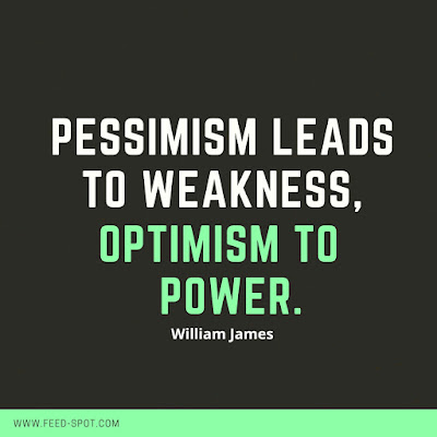 Pessimism leads to weakness, optimism to power. __ William James