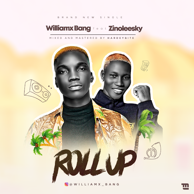 MUSIC: Williamxbang Ft Zinoleesky - Roll Up