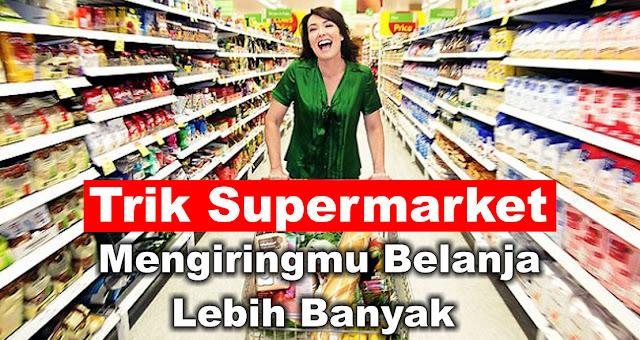 Inilah Trik Supermarket Mengiringmu Belanja Lebih Banyak