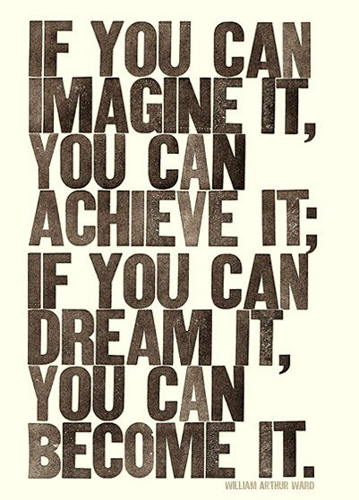if you can imagine it you can achieve it - positive quotes