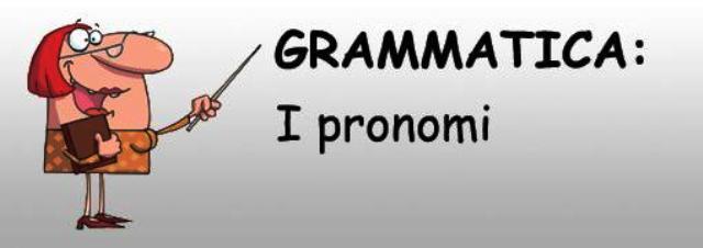 Esercizi grammatica italiana come trasformare i pronomi for Complemento d arredo in inglese