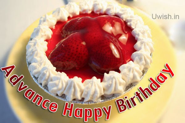 Advance Happy birthday e greeting cards and wishes, with strawberry dipped cake.