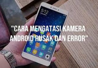 Kamera Hp Android Rusak