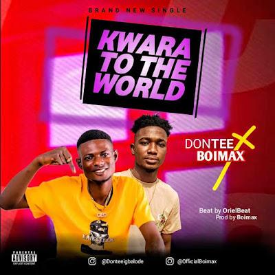 Download [Music] Dontee ft. Boimax - Kwara to the world