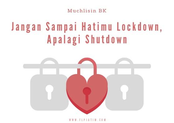 Jangan Sampai Hatimu Lockdown, Apalagi Shutdown
