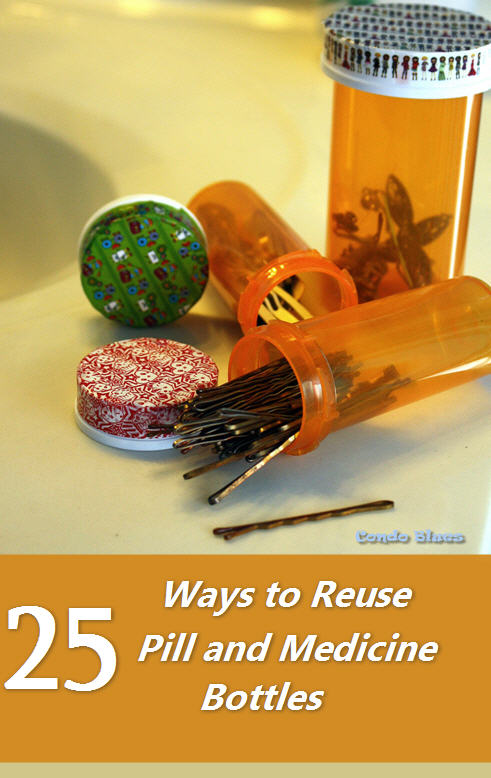 Condo Blues 25 Of The Best Ways To Reuse Old Pill Bottles