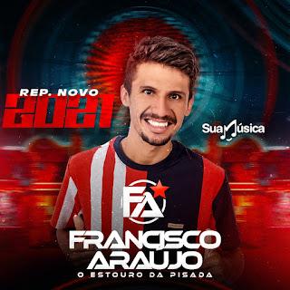 Francisco Araújo - O Estouro da Pisada - Promocional - 2021 - Repertório Novo