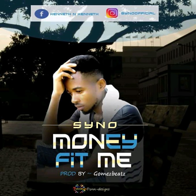 Music: Syno – Money Fit Me