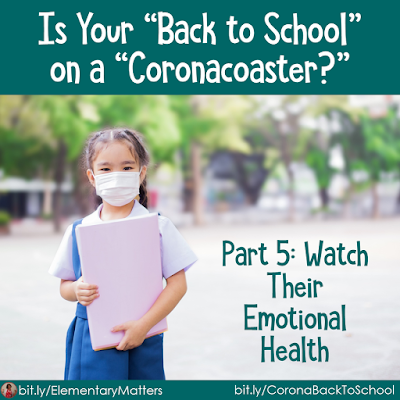 "Is Your ""Back to School"" on a ""Coronacoaster?"" Part 5: Watch Their Emotional Health. This pandemic has taken a toll on the emotional health of the children. This blog post has some suggestions on how teachers can help them."