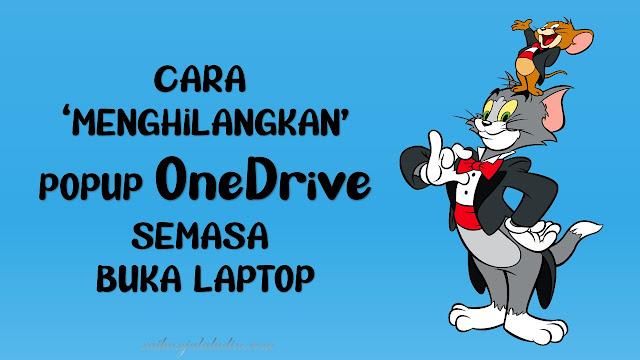 Cara Menghilangkan Popup OneDrive Semasa ON Laptop