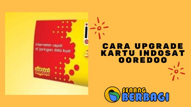 Cara upgrade kartu Indosat Ooredoo