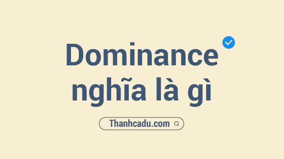 Dominance nghĩa là gì,Dominant trong tình yêu là gì,Assert dominance là gì,Bitcoin Dominance là gì,Dominance meaning,Dominance Bitcoin,dominant trong tinh yeu la gi,dominance nghia la gi,bitcoin dominance la gi,assert dominance la gi,dominance meaning,dominance bitcoin,astronomia nghia la gi,dominance synonym