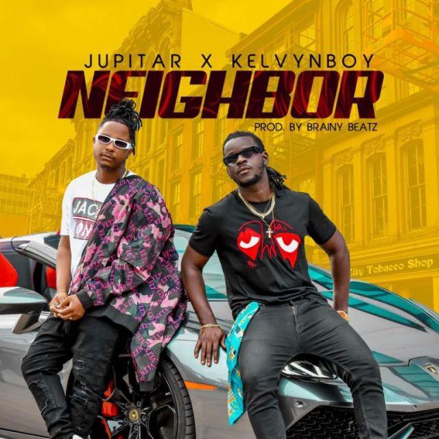 Jupitar x Kelvyn Boy – Neighbor (Prod By Brainy Beatz)