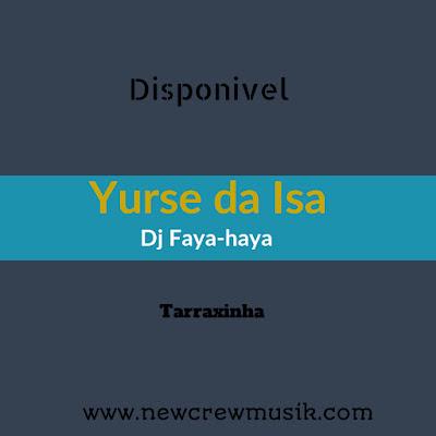 Yurse da Isa - Dj faya-haya ( tarraxinha )