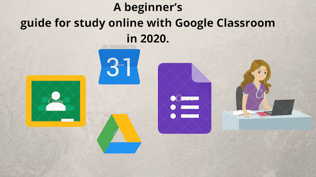 A beginner's guide for study online with Google Classroom in 2020.
