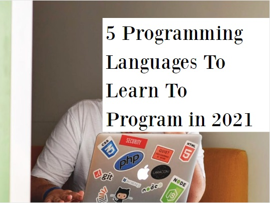 5 Programming Languages ​​To Learn To Program in 2021