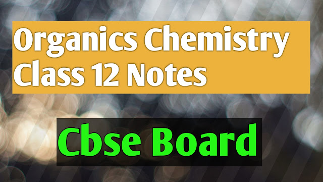 organic chemistry class 12 notes of cbse board