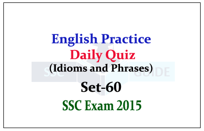 SSC CHSL- Practice English Questions (Idioms and Phrases