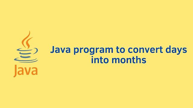 Java program to convert days into months