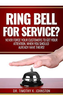 Ring Bell for Service?: Never Force Your Customers to Get Your Attention, When You Should Already Have Theirs! - a book by Dr. Timothy K. Johnston