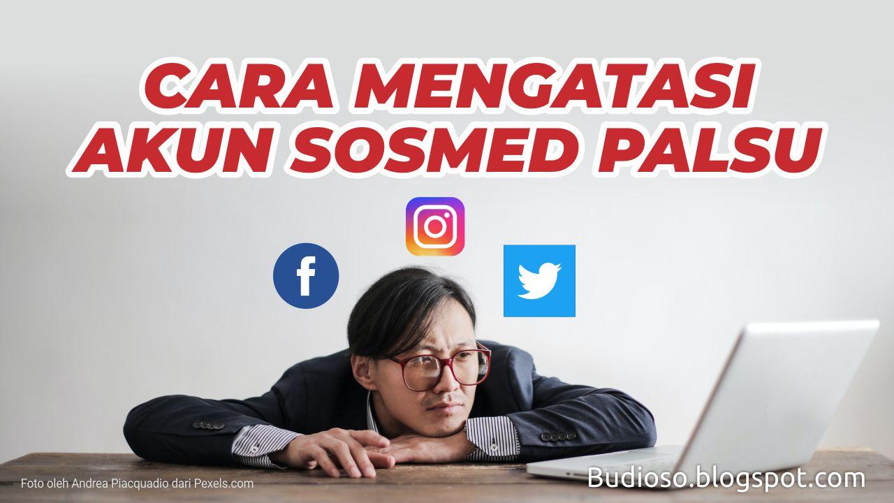 Cara Atasi Akun Media Sosial Palsu