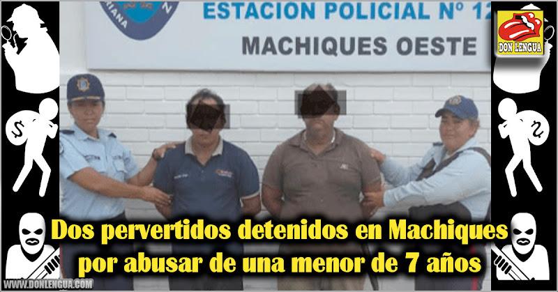 Dos pervertidos detenidos en Machiques por abusar de una menor de 7 años
