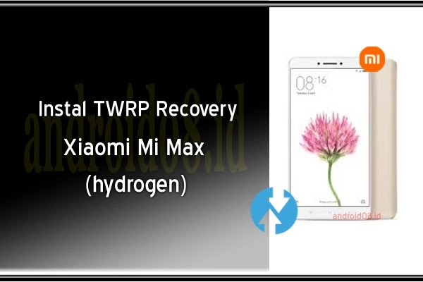 Cara Instal TWRP Recovery Xiaomi Mi Max (hydrogen)