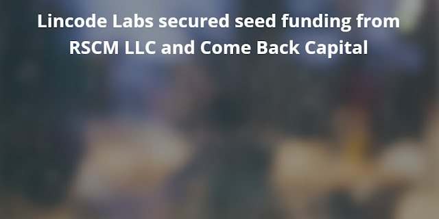 Lincode Labs secured seed funding from RSCM LLC and Come Back Capital