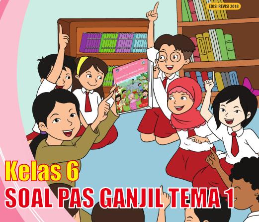 Download Soal PAS Tema 1 Kelas 6 K13 Revisi 2018 Tahun Pelajaran 2019/2020