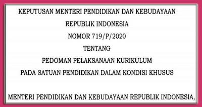 Kepmendikbud Nomor 719/P/2020 tentang Pedoman Pelaksanaan Kurikulum pada Satuan Pendidikan dalam Kondisi Khusus - Pedoman Kurikulum Perampingan