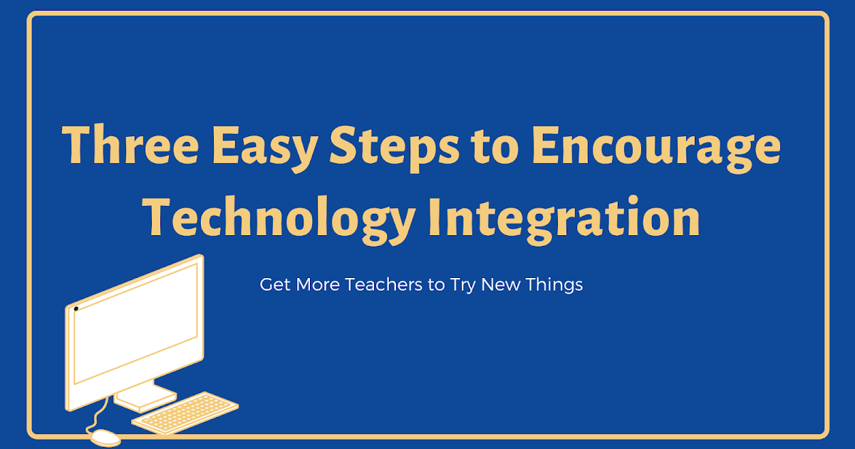 Free Technology for Teachers: Three Easy Steps to Encourage Technology Integration