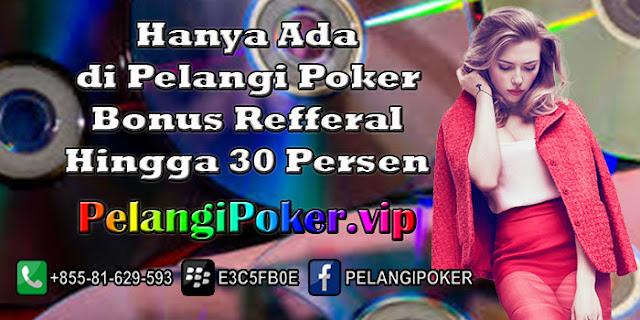 Hanya-di-Pelangi-Poker-Bonus-Refferal-Hingga-30-Persen