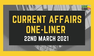 Current Affairs One-Liner: 22nd March 2021