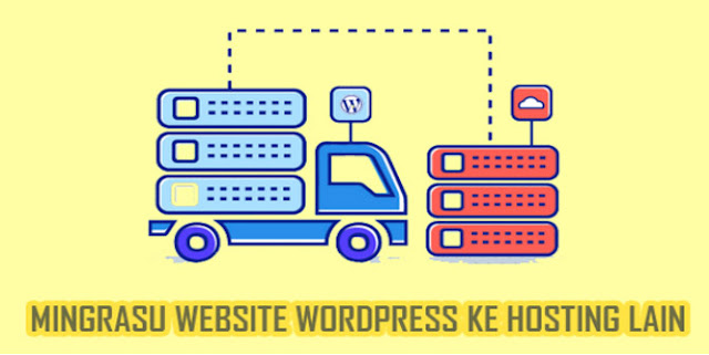 Migrasi Website dari WordPress Ke Hosting Baru