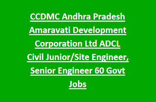 CCDMC Andhra Pradesh Amaravati Development Corporation Ltd ADCL Civil Junior, Site Engineer,  Senior Engineer 60 Govt Jobs Last Date 10-02-2017