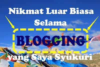 Nikmat Luar Biasa Selama Blogging yang Saya Syukuri