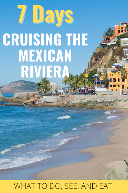 7 Days Cruising the Mexican Riviera - What to do, see and eat