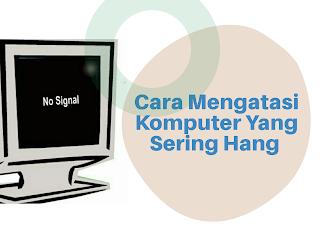 Cara Mengatasi Komputer Yang Sering Hang