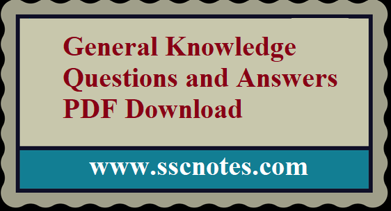 General Knowledge Questions and Answers PDF Download. GK Questions and Answers pdf download. This is very useful for various exams like  SSC, Bank, IBPS, UPSC, RRB, FCI, LIC, Insurance and all other competitive exams.