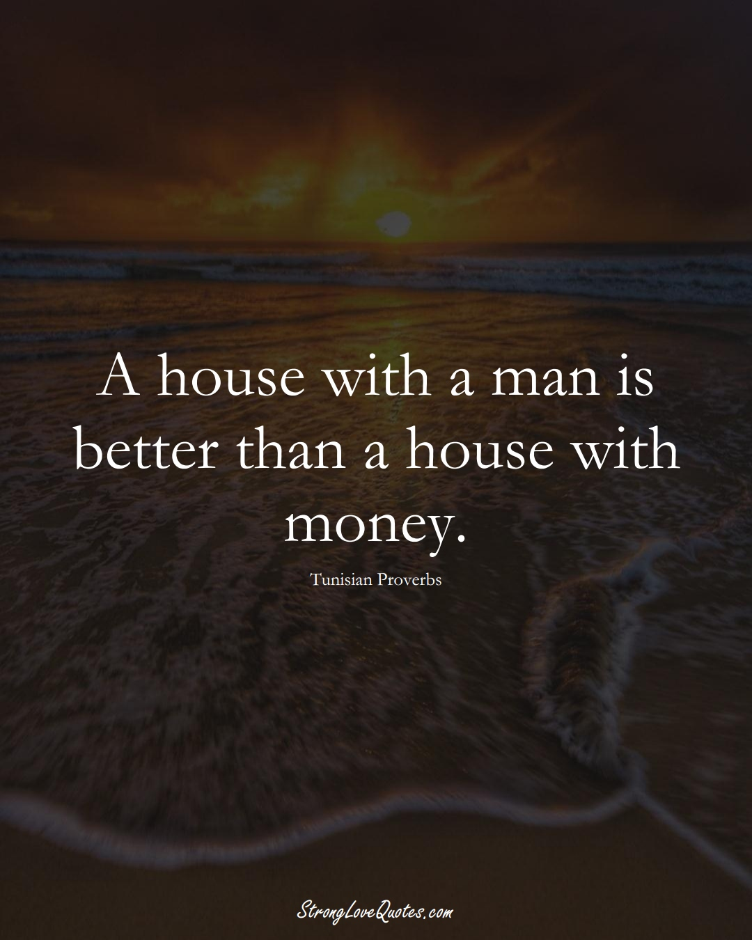 A house with a man is better than a house with money. (Tunisian Sayings);  #AfricanSayings