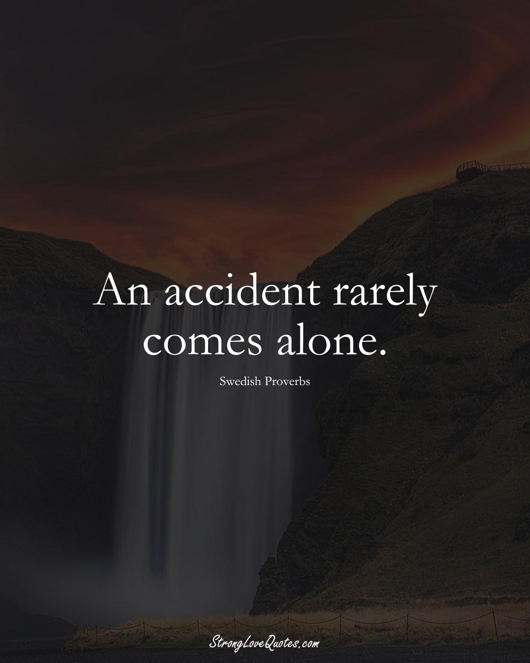 An accident rarely comes alone. (Swedish Sayings);  #EuropeanSayings