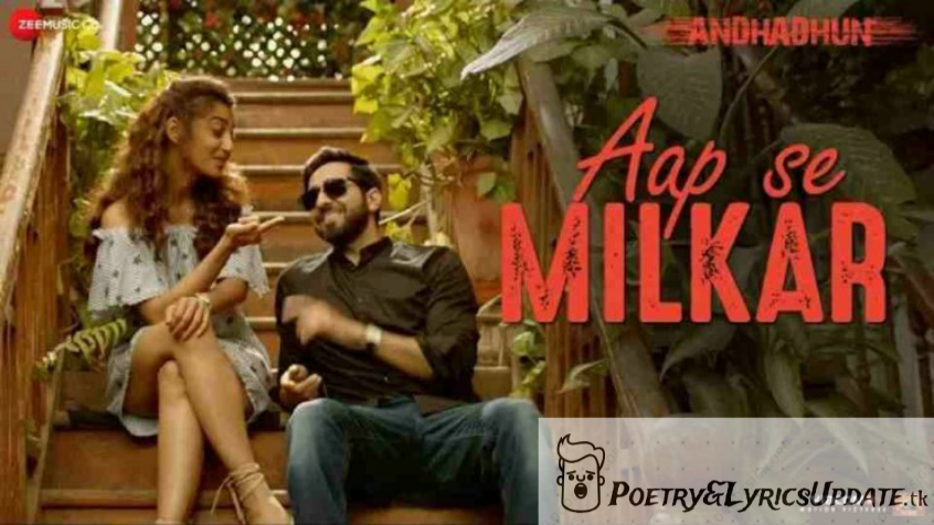 Aap Se Milkar Lyrics | AndhaDhun | Ayushmann Khurrana | Radhika Apte, Latest Song Lyrics