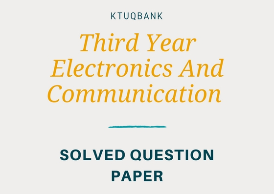 Electronics & Communication | Year : 3 | KTU Solved Question Papers