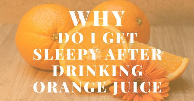 Why do I get sleepy after drinking orange juice