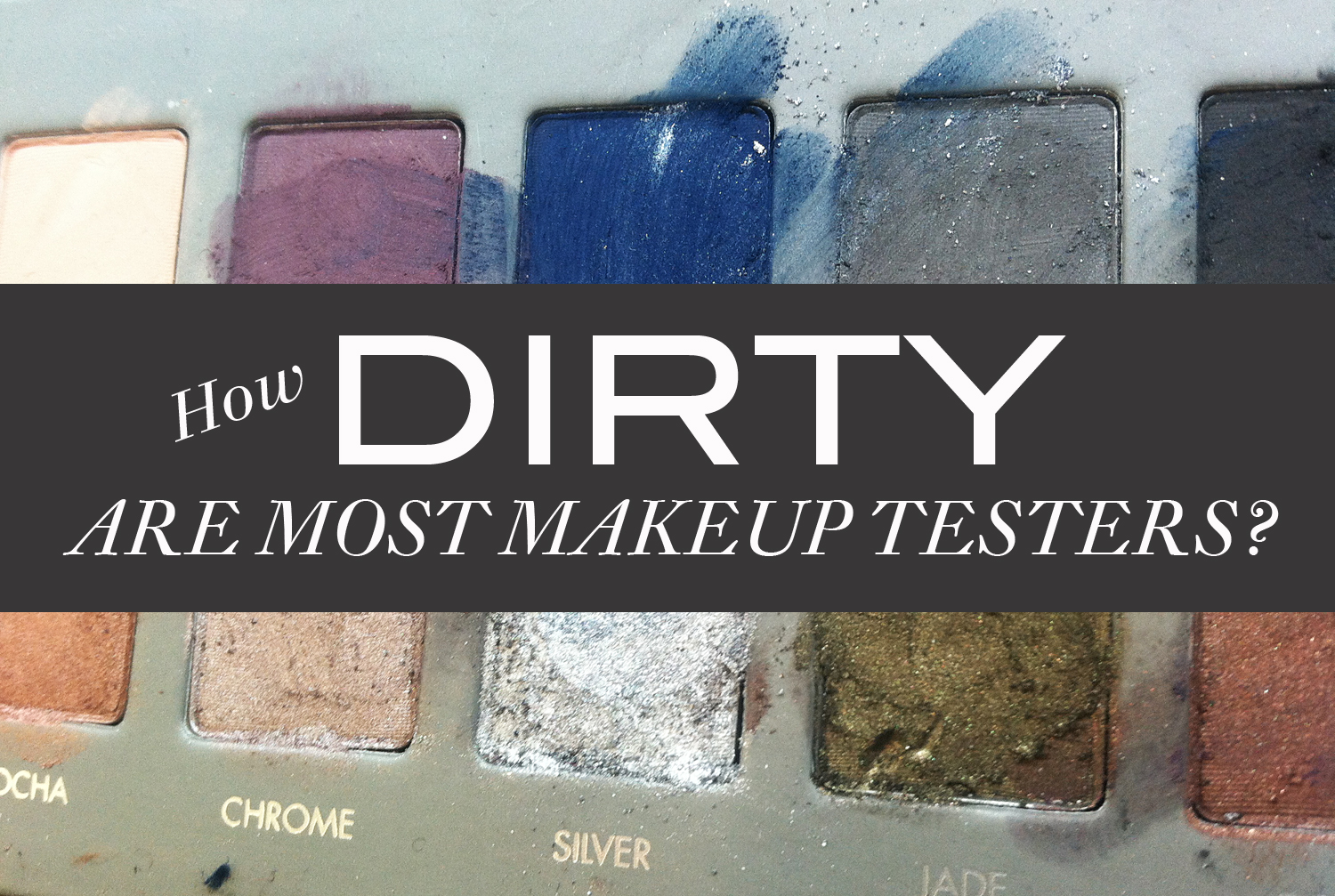 Confessions From the Makeup Counter - how dirty are most makeup testers? | From the Bathtub